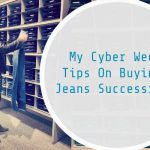 MY CYBER WEEK TIPS ON BUYING JEANS SUCCESSFULY