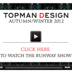 WATCH TOPMAN'S A/W12 SHOW LIVE AT LFW MEN'S DAY ON 22.2.12 @12.15pm